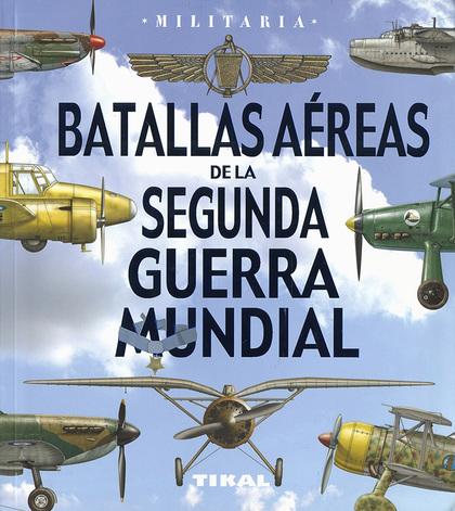 BATALLAS AÉREAS DE LA SEGUNDA GUERRA MUNDIAL.