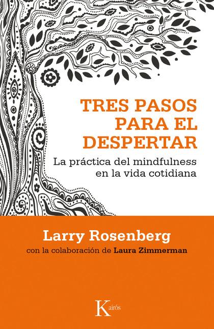 TRES PASOS PARA EL DESPERTAR : LA PRÁCTICA DEL MINDFULNESS EN LA VIDA COTIDIANA