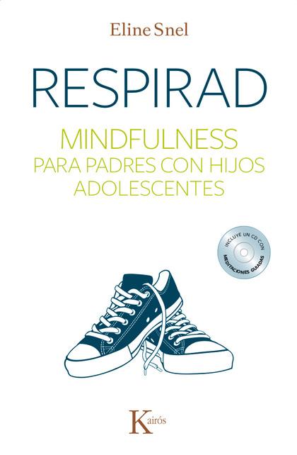 RESPIRAD : MINDFULNESS PARA PADRES CON HIJOS ADOLESCENTES