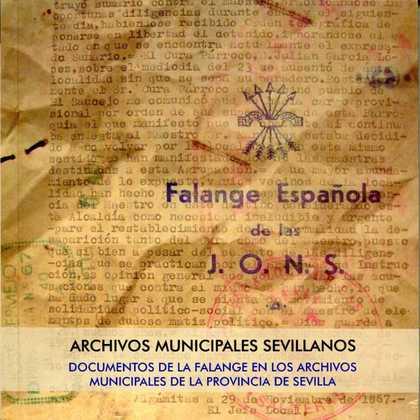 DOCUMENTOS DE LA FALANGE EN LOS ARCHIVOS MUNICIPALES DE LA PROVINCIA DE SEVILLA ARCHIVOS MUNICI