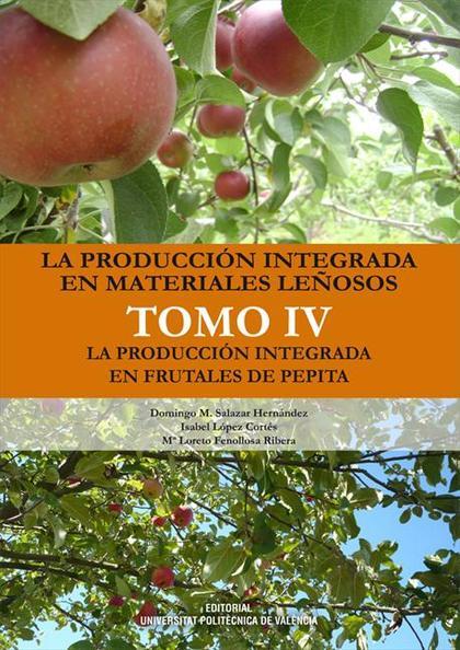La producción integrada en materiales leñosos. Tomo IV. La producción integrada en frutales de pepita