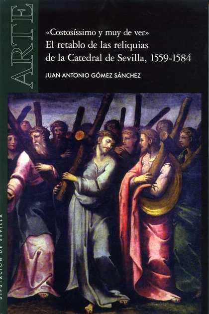 ´COSTOSÍSSIMO Y MUY DE VER´. EL RETABLO DE LAS RELIQUIAS DE LA CATEDRAL DE SEVIL