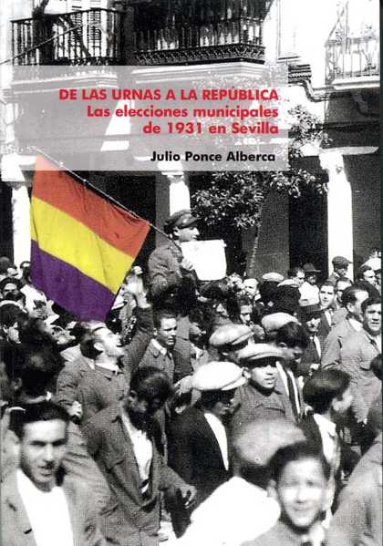 DE LAS URNAS A LA REPÚBLICA. LAS ELECCIONES MUNICIPALES DE 1931 EN SEVILLA