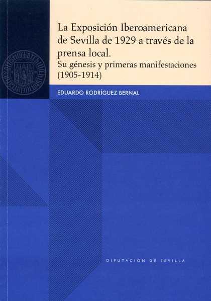 LA EXPOSICIÓN IBEROAMERICANA DE SEVILLA DE 1929 A TRAVÉS DE LA PRENSA LOCAL. SU