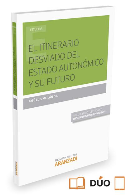EL ITINERARIO DESVIADO DEL ESTADO AUTONÓMICO Y SU FUTURO (PAPEL + E-BOOK).