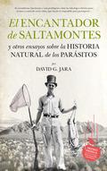 EL ENCANTADOR DE SALTAMONTES. Y OTROS ENSAYOS SOBRE LA HISTORIA NATURAL DE LOS PARÁSITOS