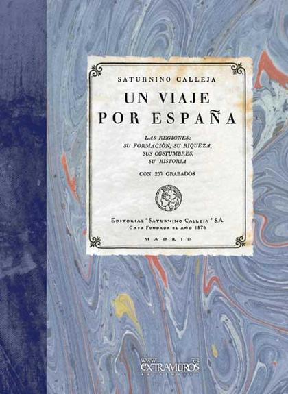 Un viaje por España: las regiones, su formación, su riqueza, sus costumbres, su historia
