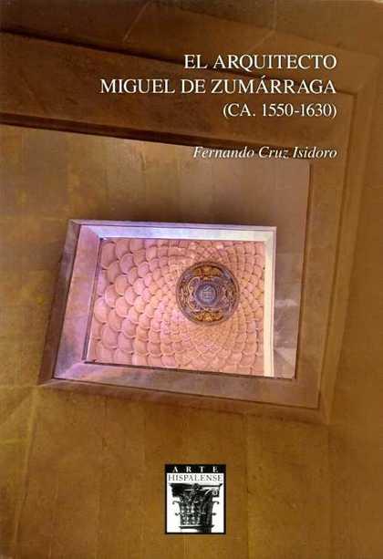 EL ARQUITECTO MIGUEL DE ZUMÁRRAGA (CA. 1550-1630)                               EXPERTO CANTERO