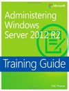 TRAINING GUIDE: ADMINISTERING WINDOWS SERVER 2012 R2