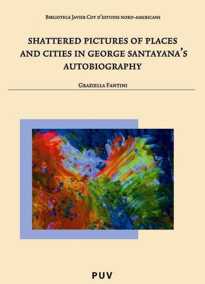 SHATTERED PICTURES OF PLACES AND CITIES IN GEORGE SANTAYANA´S AUTOBIOGRAPHY
