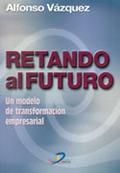 RETANDO AL FUTURO: UN MODELO DE TRANSFORMACIÓN EMPRESARIAL