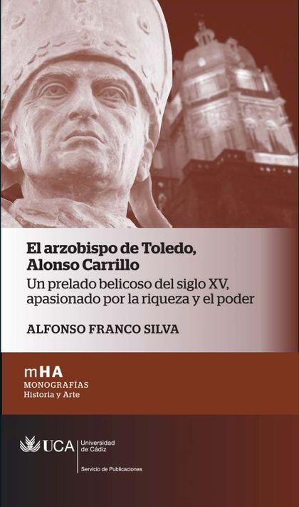 EL ARZOBISPO DE TOLEDO. ALONSO CARRILLO : UN PRELADO BELICOSO DEL SIGLO XV, APASIONADO POR LA R