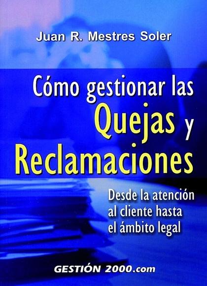 CÓMO GESTIONAR LAS QUEJAS Y RECLAMACIONES: DESDE LA ATENCIÓN AL CLIENTE HASTA EL ÁMBITO LEGAL
