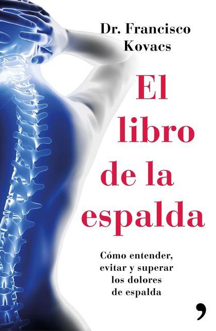 EL LIBRO DE LA ESPALDA. CÓMO ENTENDER, EVITAR Y SUPERAR LOS DOLORES DE ESPALDA