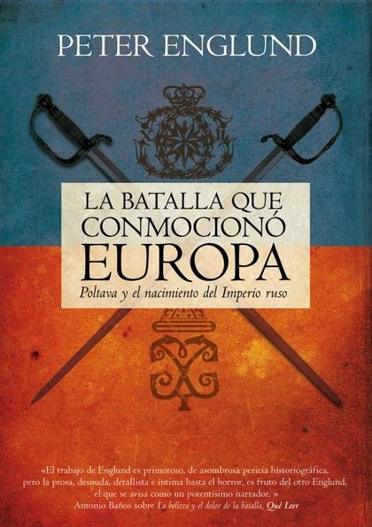 LA BATALLA QUE CONMOCIONÓ EUROPA : POLTAVA Y EL NACIMIENTO DEL IMPERIO RUSO