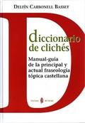 DICCIONARIO DE CLICHÉS: MANUAL-GUÍA DE LA PRINCIPAL Y ACTUAL FRASEOLOG