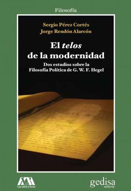 TELOS DE LA MODERNIDAD, EL. DOS ESTUDIOS SOBRE LA FILOSOFÍA POLÍTICA DE G.W. HEGEL
