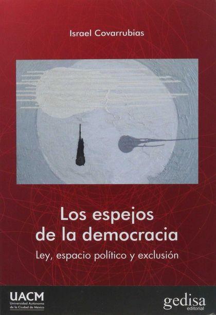 ESPEJOS DE LA DEMOCRACIA, LOS. LEY, ESPACIO POLÍTICO Y EXCLUSIÓN