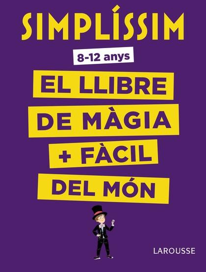 SIMPLÍSSIM. EL LLIBRE DE MÀGIA MÉS FÀCIL DEL MÓN.