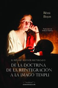 EL RÉGIMEN ESCOCÉS RECTIFICADO. DE LA DOCTRINA DE LA REINTEGRACIÓN A LA IMAGO TEMPLI