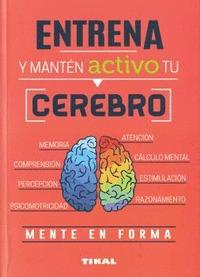 ENTRENA Y MANTEN ACTIVO TU CEREBRO.