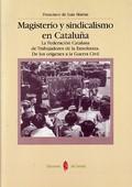 MAGISTERIO Y SINDICALISMO EN CATALUÑA : LA FEDERACIÓN CATALANA DE TRABAJADORES DE LA ENSEÑANZA