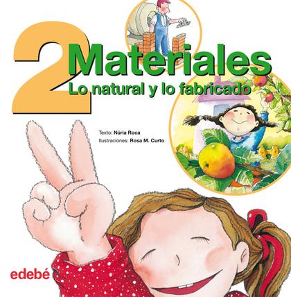 2 MATERIALES : LO NATURAL Y LO FABRICADO