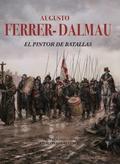 AUGUSTO FERRER-DALMAU .EL PINTOR DE BATALLAS.