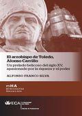 EL ARZOBISPO DE TOLEDO. ALONSO CARRILLO. UN PRELADO BELICOSO DEL SIGLO XV, APASIONADO POR LA RI