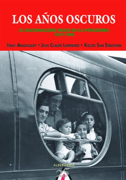 LOS AÑOS OSCUROS. EL NACIONALISMO VASCO EN LA POSGUERRA, 1937-1946