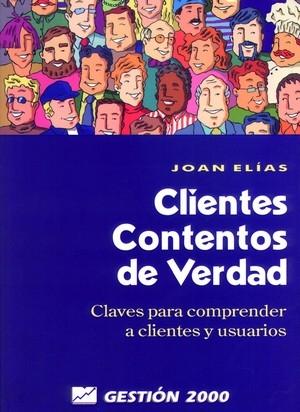 CLIENTES CONTENTOS DE VERDAD: CLAVES PARA COMPRENDER A CLIENTES Y A US
