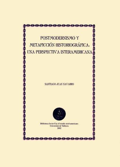 POSTMODERNISMO Y METAFICCIÓN HISTORIOGRÁFICA : UNA PERSPECTIVA INTERAMERICANA
