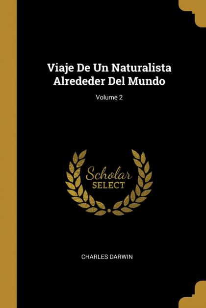 VIAJE DE UN NATURALISTA ALREDEDER DEL MUNDO; VOLUME 2.