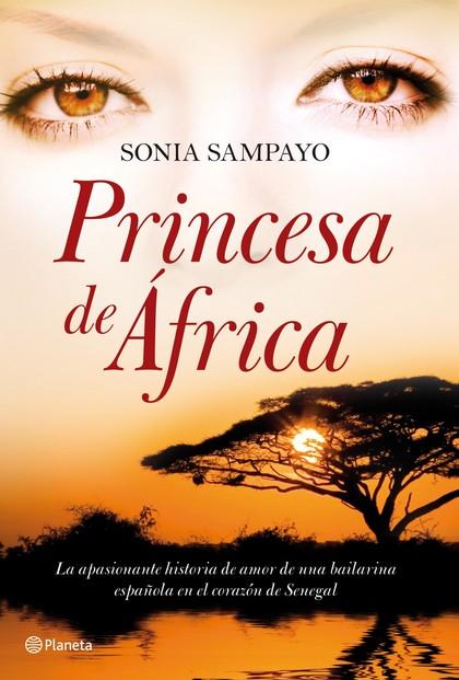 PRINCESA DE ÁFRICA : LA APASIONANTE HISTORIA DE AMOR DE UNA BAILARINA ESPAÑOLA EN EL CORAZÓN DE