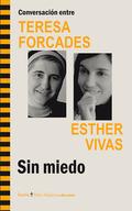 CONVERSACIÓN ENTRE TERESA FORCADES-ESTHER VIVAS : SIN MIEDO
