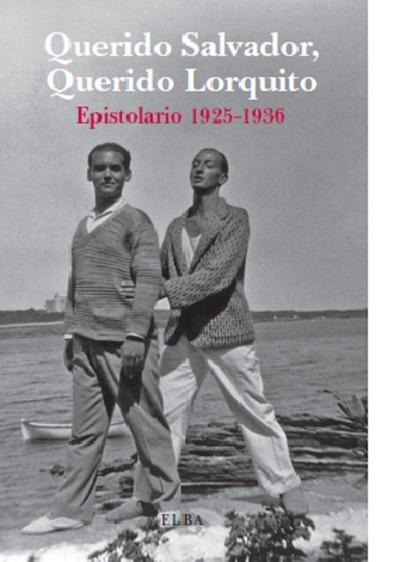 QUERIDO SALVADOR, QUERIDO LORQUITO, 1925-1936 : EPISTOLARIO