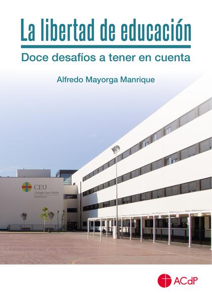 LA LIBERTAD DE EDUCACIÓN. DOCE DESAFÍOS A TENER EN CUENTA