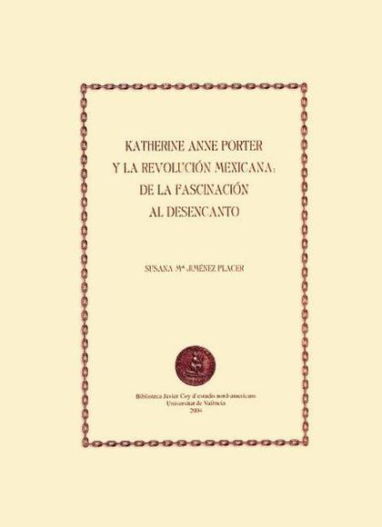 KATHERINE ANNE PORTER Y LA REVOLUCIÓN MEXICANA : DE LA FASCINACIÓN AL DESENCANTO