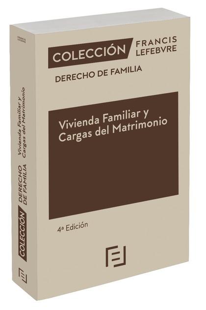 VIVIENDA FAMILIAR Y CARGAS DEL MATRIMONIO 4ª EDC.. COLECCIÓN DERECHO DE FAMILIA
