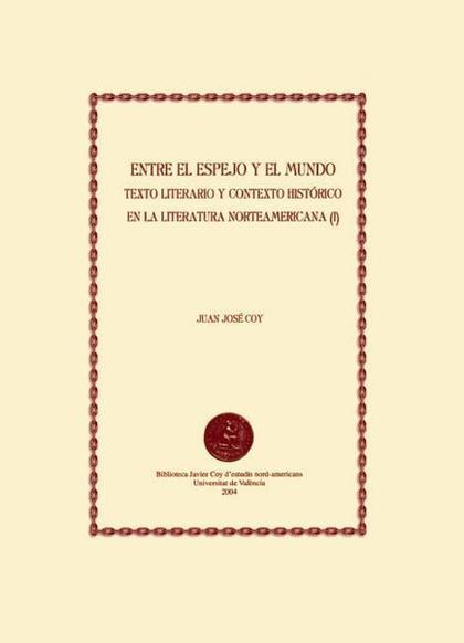 ENTRE EL ESPEJO Y EL MUNDO I : TEXTO LITERARIO Y CONTEXTO HISTÓRICO EN LA LITERATURA NORTEAMERI