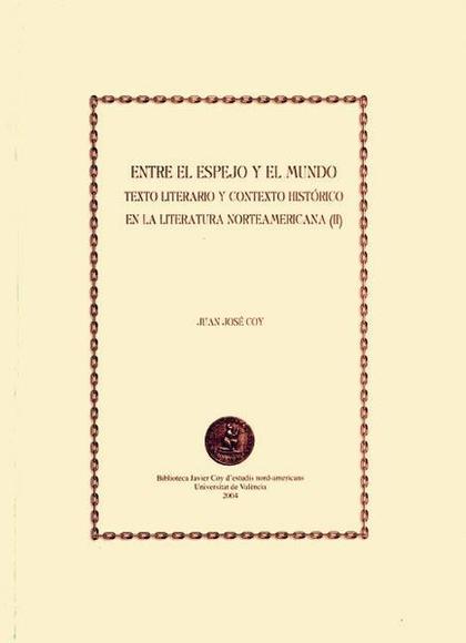 ENTRE EL ESPEJO Y EL MUNDO II : TEXTO LITERARIO Y CONTEXTO HISTÓRICO EN LA LITERATURA NORTEAMER