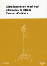 LLIBRE DE RESUMS DEL XII COL·LOQUI INTERNACIONAL DE BOTÀNICA PIRENAICA-CANTÀBRIC