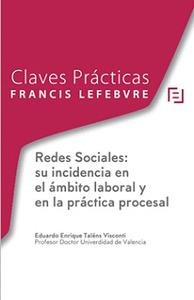 CLAVES PRÁCTICAS: REDES SOCIALES: SU INCIDENCIA EN EL ÁMBITO LABORAL Y EN LA PRÁ.