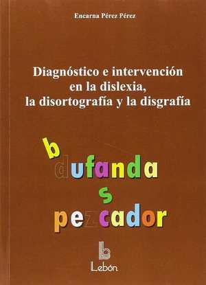 DIAGNÓSTICO E INTERVENCIÓN EN LA DISLEXIA, LA DISORTOGRAFÍA Y LA DISGRAFÍA.