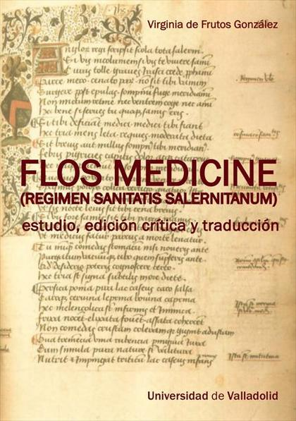 FLOS MEDICINE (REGIMEN SANITATIS SALERNITANUM) : ESTUDIO, EDICIÓN CRÍTICA Y TRADUCCIÓN