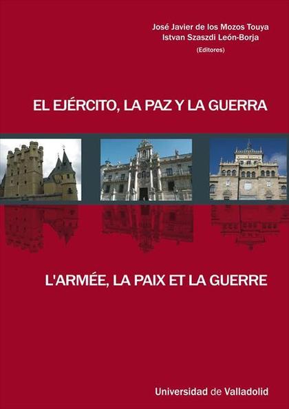 EL EJÉRCITO, LA PAZ Y LA GUERRA : JORNADAS DE LA SOCIEDAD DE HISTORIA DEL DERECHO, 26-28 MAYO 2