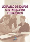 LIDERAZGO DE EQUIPOS CON ENTUSIASMO ESTRATÉGICO