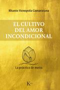 EL CULTIVO DEL AMOR INCONDICIONAL                                               LA PRÁCTICA DE