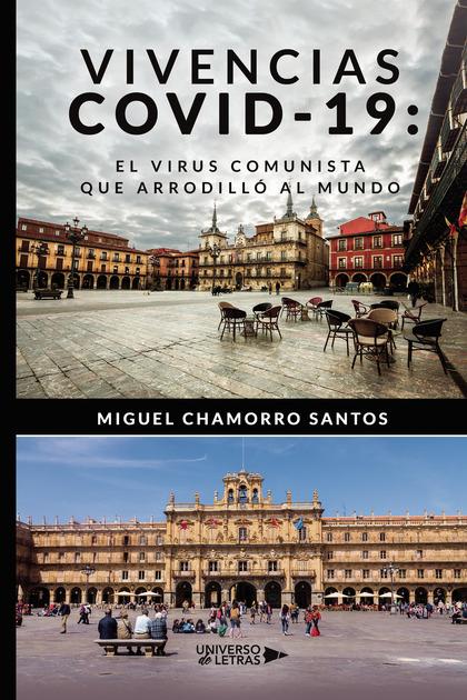 VIVENCIAS COVID 19: EL VIRUS COMUNISTA QUE ARRODILLÓ AL MUNDO.