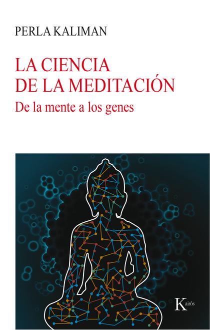 LA CIENCIA DE LA MEDITACIÓN. DE LA MENTE A LOS GENES